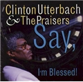 <font size=3>Say, I'm Blessed Album (mp3 download) </font><br><font size=2>Clinton Utterbach and the Praisers</font>